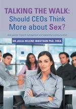 Talking the Walk : Should CEOs Think More about Sex?: how gender impacts management and leadership communication - Dr Julia Helene Ibbotson PhD FHEA