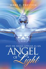 And He Shall Appear as an Angel of Light - Mary E. Preston