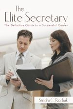 The Elite Secretary : The Definitive Guide to a Successful Career - Sandra C. Rorbak