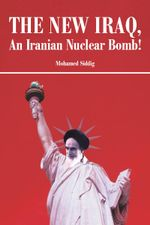 The New Iraq, An Iranian Nuclear Bomb! - Mohamed Siddig