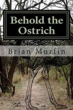 Behold the Ostrich : Stories of Science Teaching - Brian Murfin