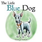 The Little Blue Dog : The Story of a Shelter Dog Waiting to Be Rescued. - Karen J Roberts