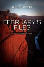 February's Files : A Manny Rivera Mystery - Rich Curtin