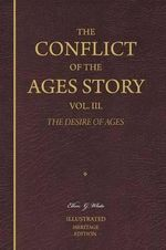 The Conflict of the Ages Story, Vol. III. - Ellen G White