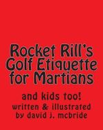 Rocket Rill's Golf Etiquette for Martians : And Kids Too! - MR David James McBride