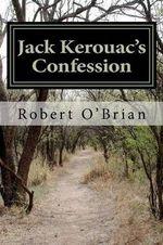 Jack Kerouac's Confession - Robert O'Brian