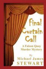 Final Curtain Call : A Faison Quay Murder Mystery - Michael James Stewart