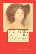 Victoria Station : Wit & Wisdom of the Ages - Jerry Richard Boone