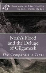 Noah's Flood and the Deluge of Gilgamesh : The Comparative Texts - Author Unknown