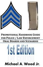 Promotional Handbook Guide for Police / Law Enforcement - Oral Boards and Scenarios - Michael A Wood Jr
