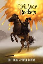 Civil War Rockets - Dr Thomas Power Lowry