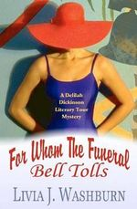 For Whom the Funeral Bell Tolls : Delilah Dickinson Literary Tour Mystery - Livia J Washburn