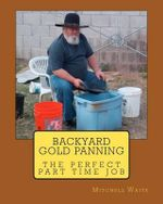 Backyard Gold Panning, the Perfect Part Time Job - Maj Mitchell Waite