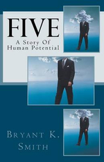 Five : A Story of Human Potential - MR Bryant K Smith