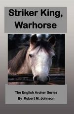 Striker King, Warhorse : The English Archer Series - Robert M Johnson