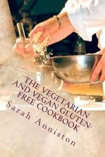 The Vegetarian and Vegan Gluten-Free Cookbook - Sarah Lee Anniston