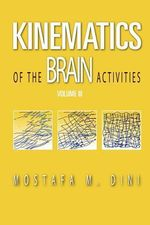 Kinematics of the Brain Activities : Volume III - MR Mostafa M Dini Peng