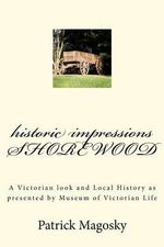 Historic Impressions Shorewood : A Victorian Look and Local History as Presented by Museum of Victorian Life - Patrick Magosky