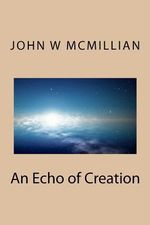 An Echo of Creation : A Sermon Delivered at the Opening of the Lecture R... - MR John W McMillian