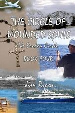 The Circle of Wounded Souls Book Four - Jim Ricca