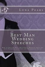 Best Man Wedding Speeches : How to Deliver Best Man Great Wedding Speeches with Examples of Funny and Memorable Touch - Luna Pearl