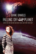 Falling Off the Planet : How Do You Find Your Way Back When You're Light Years from Home? - Diane M Daniels