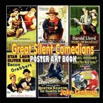 Great Silent Comedians Poster Art Book : Featuring Charlie Chaplin, Buster Keaton, Harry Langdon, Laurel and Hardy, Harold Lloyd, Mabel Normand, Roscoe Fatty Arbuckle and Charley Chase - Jake Lenburg