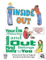 Inside Out : Your Body Is Amazing Inside and Out and Belongs Only to You - Dr Mary Jo Podgurski