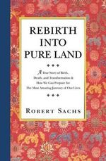 Rebirth Into Pure Land : Common and Uncommon Sense - Robert Sachs