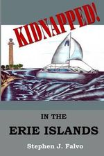 Kidnapped... in the Erie Islands - Stephen J Falvo