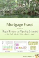 Mortgage Fraud & the Illegal Property Flipping Scheme : A Case Study of United States V. Quintero-Lopez - Alexis C Bell
