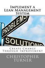 Implement a Lean Management System : Create Change Through Improvement - Christopher M Turner
