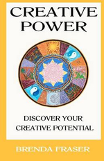 Creative Power : Discover Your Creative Potential - Brenda K Fraser