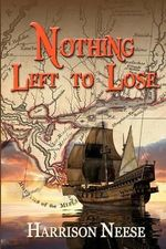 Nothing Left to Lose : Two Families, Whose Lives Become Part of a Mass Exodus of Islenos (Islanders), Are Driven from Their 1778 Spanish Home - Harrison Neese