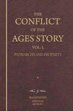 The Conflict of the Ages Story, Vol. I. - Ellen G White