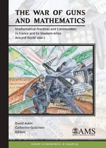 The War of Guns and Mathematics : Mathematical Practices and Communities in France and its Western Allies Around World War I