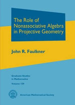 The Role of Nonassociative Algebra in Projective Geometry - John R. Faulkner