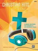 Christian Hits for Teens, Bk 2 : 8 Graded Selections for Intermediate to Late Intermediate Pianists