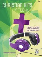 Christian Hits for Teens, Bk 3 : 8 Graded Selections for Late Intermediate to Early Advanced Pianists