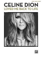 Celine Dion -- Loved Me Back to Life : Piano/Vocal/Guitar - Celine Dion