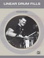 Linear Drum Fills : A Method for Developing Musical Linear-Style Drum Fills - Blake Paulson