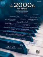 Greatest Hits -- The 2000s for Piano : 40 Modern Pop Favorites - Dan Coates