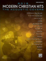 2015 Modern Christian Hits -- The Acoustic Covers : 26 Songs of Hope and Praise - Alfred Publishing