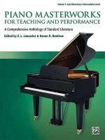 Piano Masterworks for Teaching and Performance, Vol 1 : A Comprehensive Anthology of Standard Literature