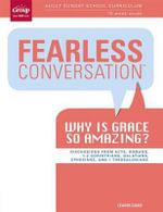 Fearless Conversation Leader Guide: Why Is Grace So Amazing : Adult Sunday School Curriculum 13-Week Study - Group Publishing