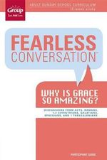 Fearless Conversation Participant Guide : Why Is Grace So Amazing - Group Publishing