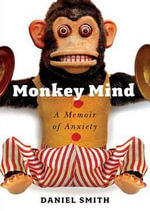 Monkey Mind : A Memoir of Anxiety - Daniel Smith