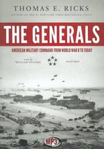 The Generals : American Military Command from World War II to Today - Thomas E Ricks