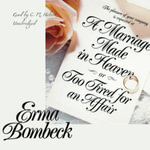 A Marriage Made in Heaven, or Too Tired for an Affair - Erma Bombeck