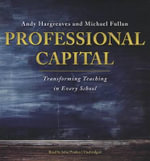 Professional Capital : Transforming Teaching in Every School - Andy Hargreaves